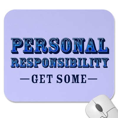 "personal resposibility Personal responsibility: tools and tips ""complainers are not free they are in prisons of their own making†this is the last in a three-part series on personal responsibility."