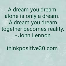 dream your dreams and keep thinking positive
