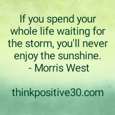 ignore the storm and enjoy the sunshine